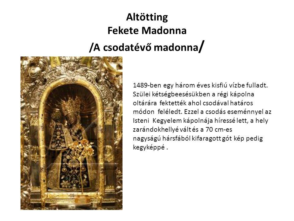Altötting Fekete Madonna /A csodatévő madonna / 1489-ben egy három éves kisfiú vízbe fulladt.