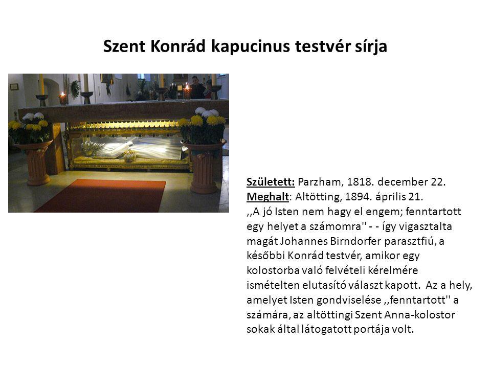 Szent Konrád kapucinus testvér sírja Született: Parzham, 1818.