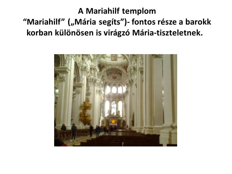 """A Mariahilf templom Mariahilf (""""Mária segíts )- fontos része a barokk korban különösen is virágzó Mária-tiszteletnek."""