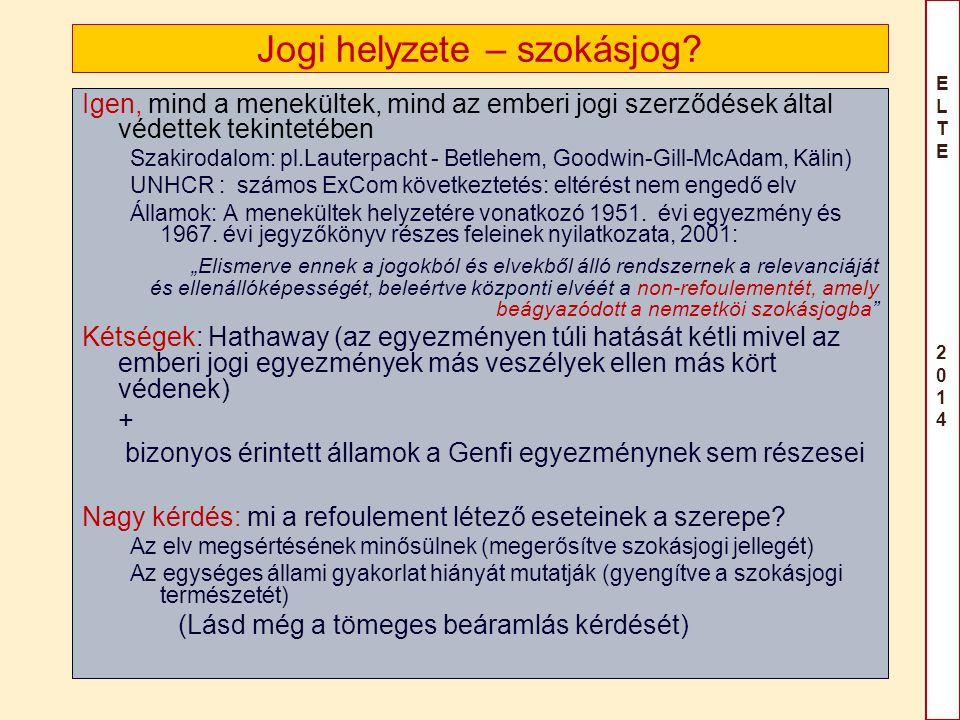 ELTE 2014ELTE 2014 Jogi helyzete – szokásjog? Igen, mind a menekültek, mind az emberi jogi szerződések által védettek tekintetében Szakirodalom: pl.La