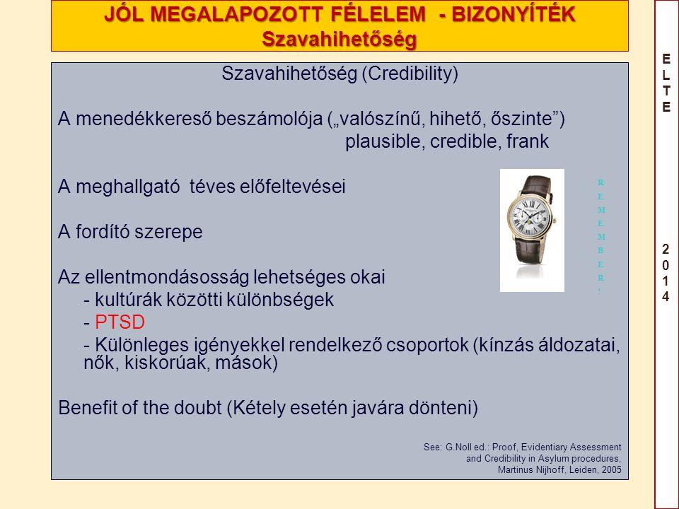 """ELTE 2014ELTE 2014 JÓL MEGALAPOZOTT FÉLELEM - BIZONYÍTÉK Szavahihetőség Szavahihetőség (Credibility) A menedékkereső beszámolója (""""valószínű, hihető,"""