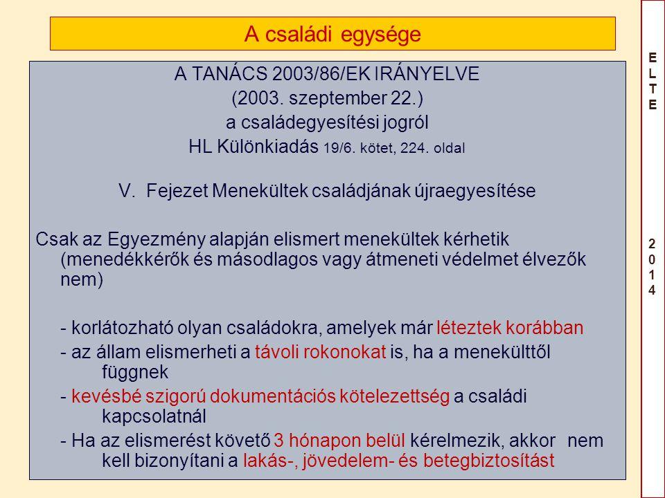 ELTE 2014ELTE 2014 A családi egysége A TANÁCS 2003/86/EK IRÁNYELVE (2003. szeptember 22.) a családegyesítési jogról HL Különkiadás 19/6. kötet, 224. o