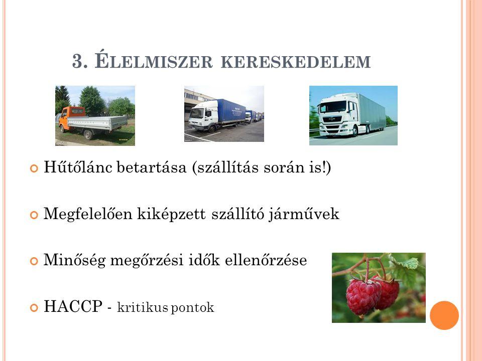 3. É LELMISZER KERESKEDELEM Hűtőlánc betartása (szállítás során is!) Megfelelően kiképzett szállító járművek Minőség megőrzési idők ellenőrzése HACCP
