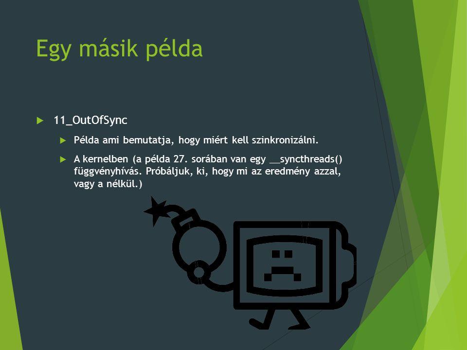 Egy másik példa  11_OutOfSync  Példa ami bemutatja, hogy miért kell szinkronizálni.  A kernelben (a példa 27. sorában van egy __syncthreads() függv