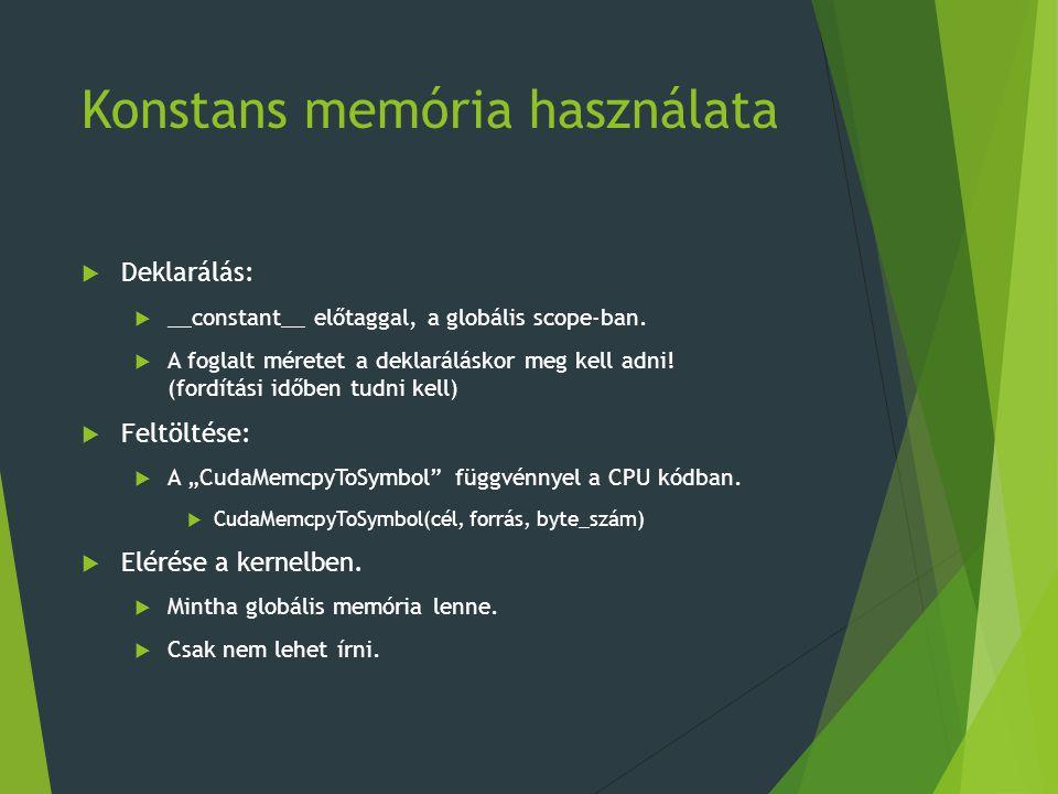 Konstans memória használata  Deklarálás:  __constant__ előtaggal, a globális scope-ban.  A foglalt méretet a deklaráláskor meg kell adni! (fordítás