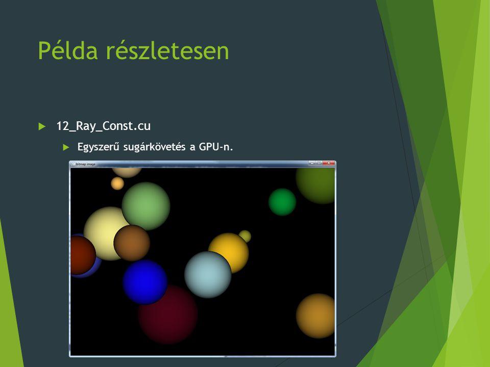 Példa részletesen  12_Ray_Const.cu  Egyszerű sugárkövetés a GPU-n.