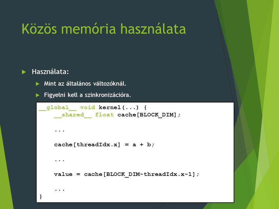 Közös memória használata  Használata:  Mint az általános változóknál.  Figyelni kell a szinkronizációra. __global__ void kernel(...) { __shared__ f