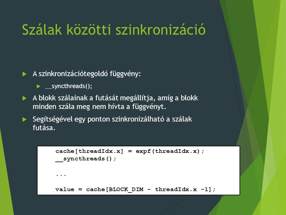 Szálak közötti szinkronizáció  A szinkronizációtegoldó függvény:  __syncthreads();  A blokk szálainak a futását megállítja, amíg a blokk minden szá