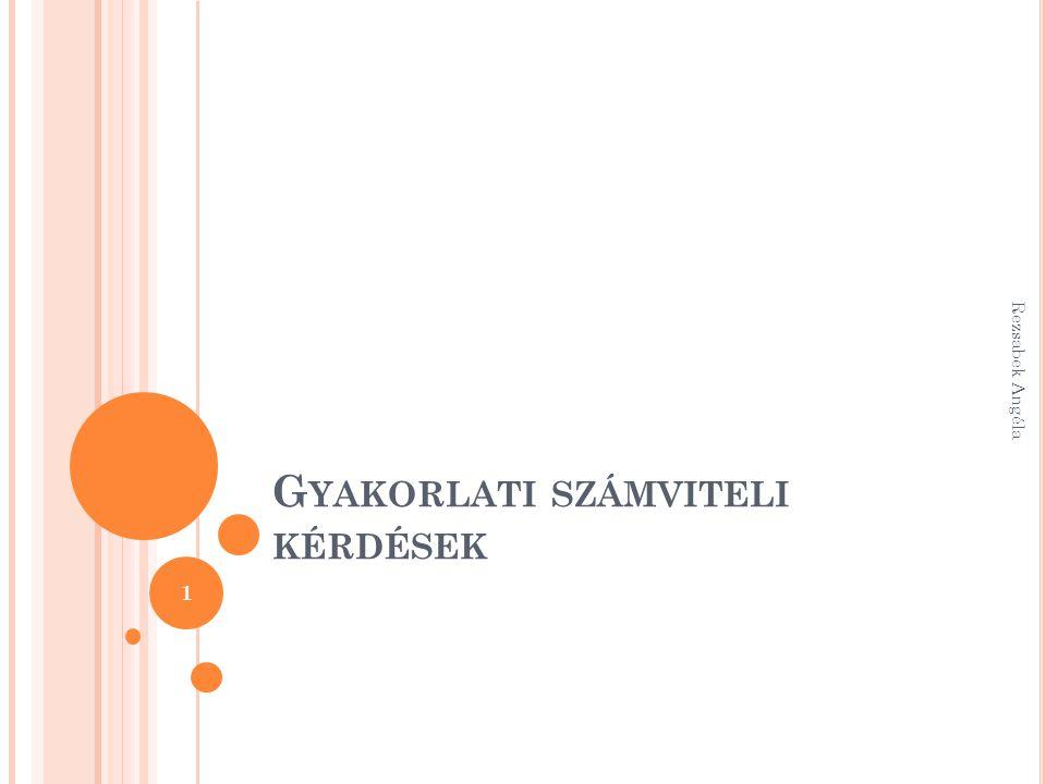 Rezsabek Angéla 192 Bérleti jogot vevő 16 Beruházás 45Szállítókötelezettség 466Előzetesen felszámított áfa 45Szállítókötelezettség 57Értékcsökkenési leírás12Ingatlanhoz…… écs.