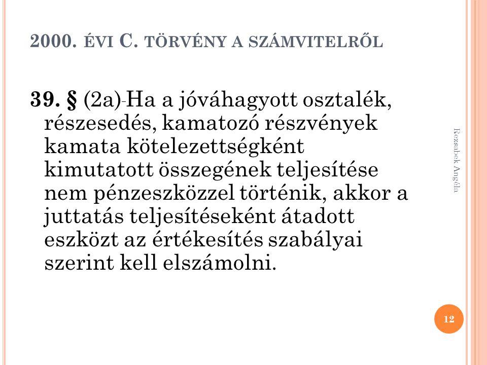 2000. ÉVI C. TÖRVÉNY A SZÁMVITELRŐL 39. § (2a) Ha a jóváhagyott osztalék, részesedés, kamatozó részvények kamata kötelezettségként kimutatott összegén