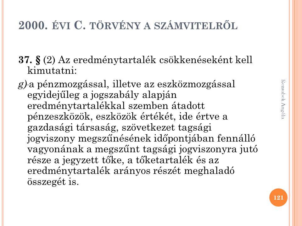 2000. ÉVI C. TÖRVÉNY A SZÁMVITELRŐL 37. § (2) Az eredménytartalék csökkenéseként kell kimutatni: g) a pénzmozgással, illetve az eszközmozgással egyide