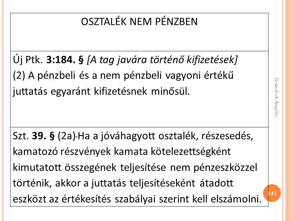 Rezsabek Angéla 141 OSZTALÉK NEM PÉNZBEN Új Ptk. 3:184. § [A tag javára történő kifizetések] (2) A pénzbeli és a nem pénzbeli vagyoni értékű juttatás