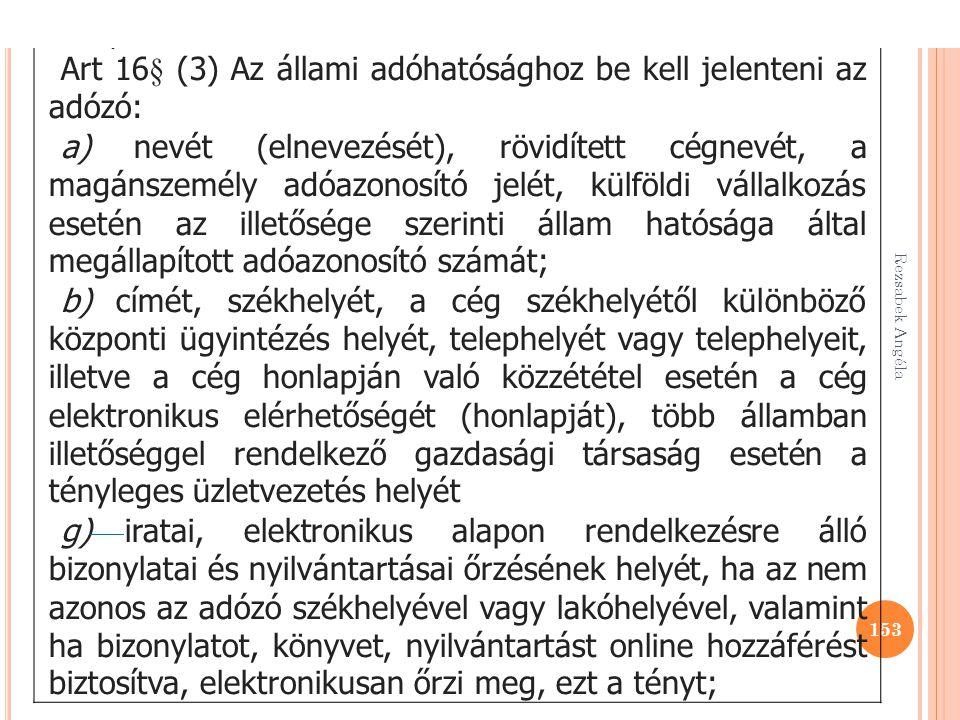 Rezsabek Angéla 153 Art. 16. § Art 16§ (3) Az állami adóhatósághoz be kell jelenteni az adózó: a) nevét (elnevezését), rövidített cégnevét, a magánsze