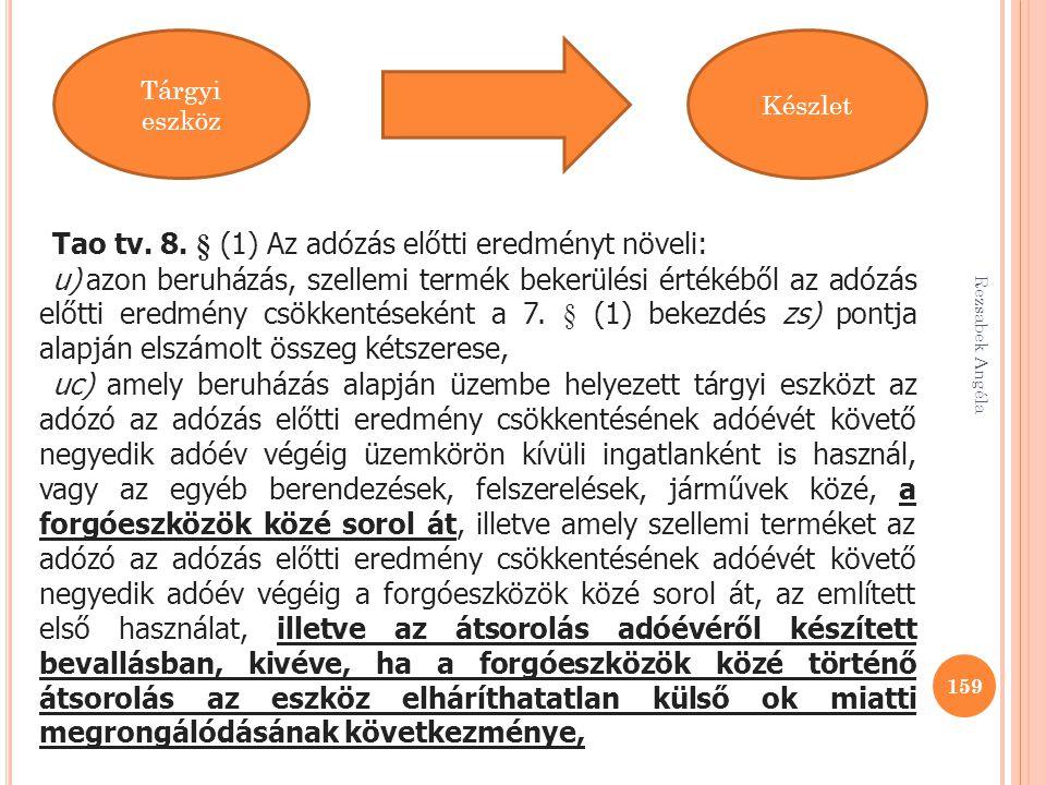 Rezsabek Angéla 159 Tárgyi eszköz Készlet Tao tv. 8. § (1) Az adózás előtti eredményt növeli: u) azon beruházás, szellemi termék bekerülési értékéből