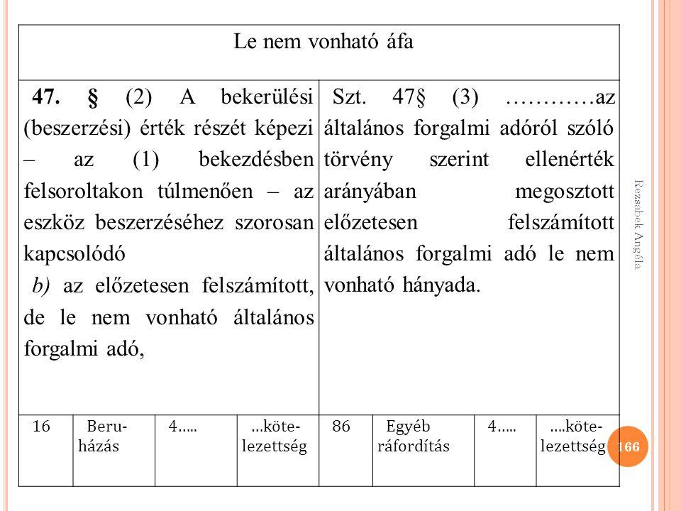 Rezsabek Angéla 166 Le nem vonható áfa 47. § (2) A bekerülési (beszerzési) érték részét képezi – az (1) bekezdésben felsoroltakon túlmenően – az eszkö