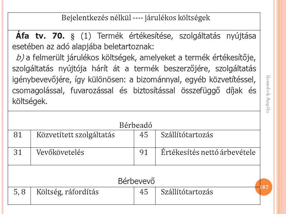 Rezsabek Angéla 187 Bejelentkezés nélkül ---- járulékos költségek Áfa tv. 70. § (1) Termék értékesítése, szolgáltatás nyújtása esetében az adó alapjáb