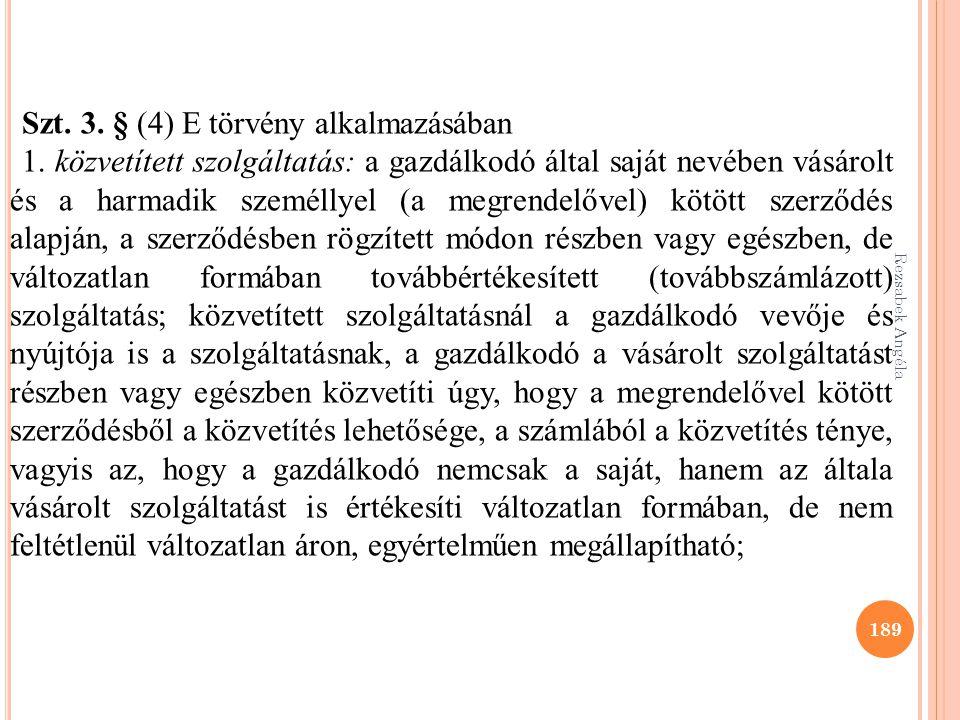Rezsabek Angéla 189 Szt. 3. § (4) E törvény alkalmazásában 1. közvetített szolgáltatás: a gazdálkodó által saját nevében vásárolt és a harmadik személ