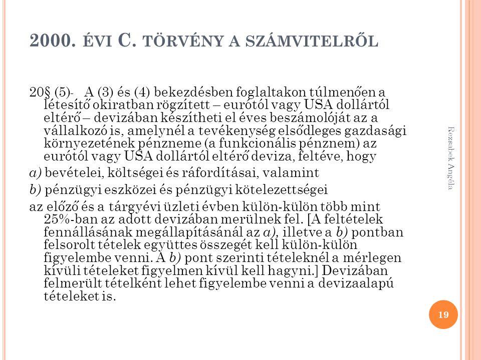 2000. ÉVI C. TÖRVÉNY A SZÁMVITELRŐL 20§ (5) A (3) és (4) bekezdésben foglaltakon túlmenően a létesítő okiratban rögzített – eurótól vagy USA dollártól