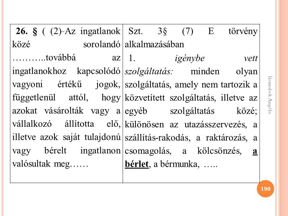 Rezsabek Angéla 190 26. § ( (2) Az ingatlanok közé sorolandó ………..továbbá az ingatlanokhoz kapcsolódó vagyoni értékű jogok, függetlenül attól, hogy az