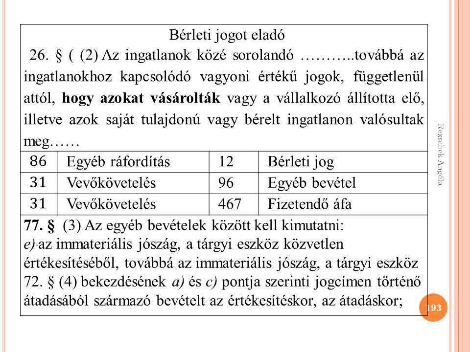 Rezsabek Angéla 193 Bérleti jogot eladó 26. § ( (2) Az ingatlanok közé sorolandó ………..továbbá az ingatlanokhoz kapcsolódó vagyoni értékű jogok, függet