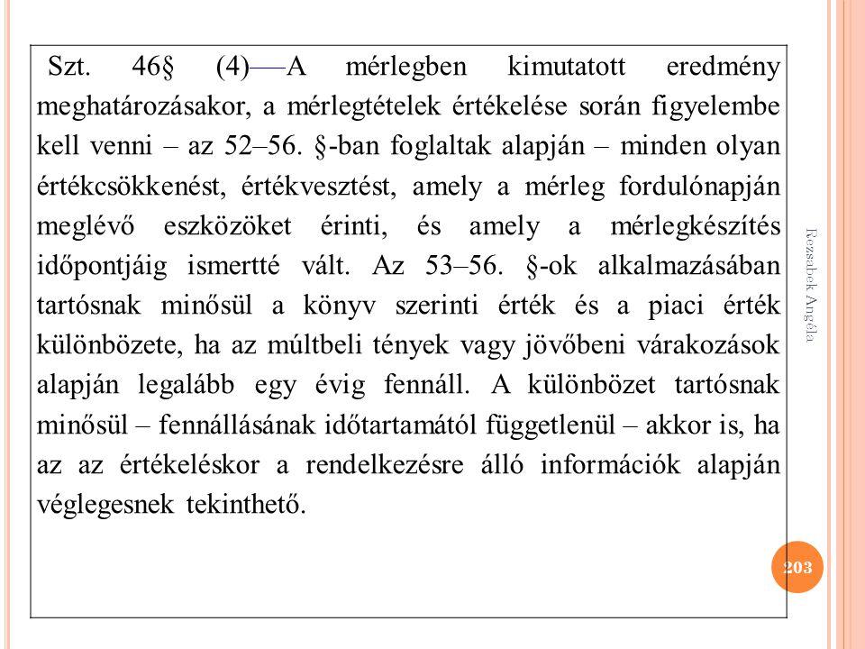 Rezsabek Angéla 203 Szt. 46§ (4) A mérlegben kimutatott eredmény meghatározásakor, a mérlegtételek értékelése során figyelembe kell venni – az 52–56.