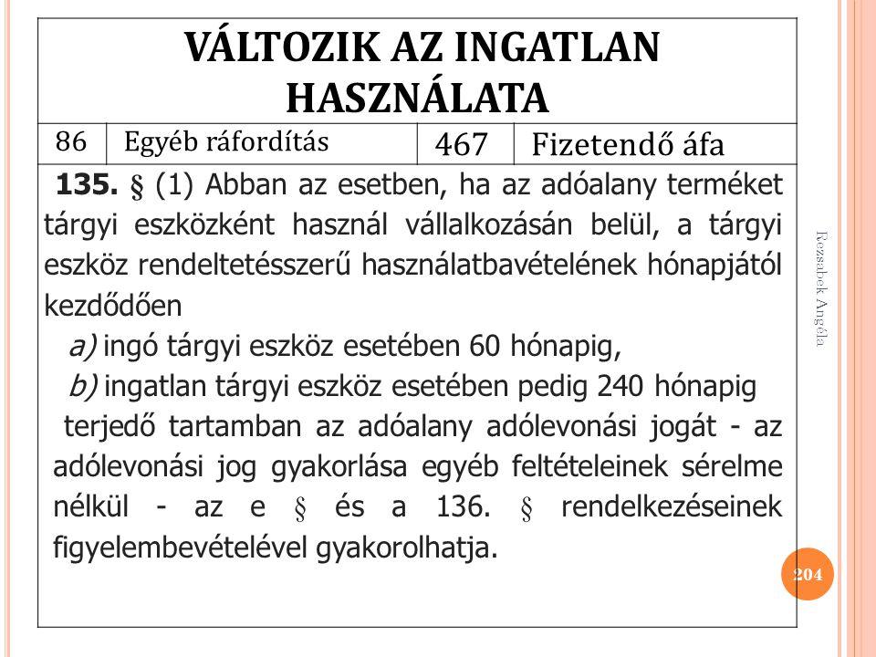 Rezsabek Angéla 204 VÁLTOZIK AZ INGATLAN HASZNÁLATA 86Egyéb ráfordítás 467Fizetendő áfa 135. § (1) Abban az esetben, ha az adóalany terméket tárgyi es