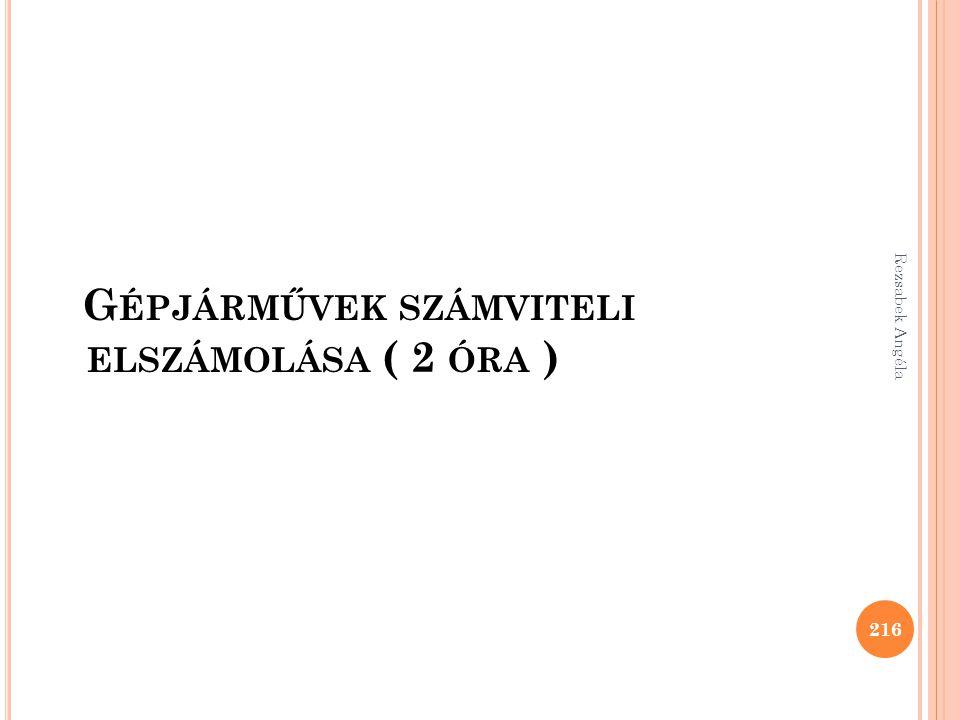 G ÉPJÁRMŰVEK SZÁMVITELI ELSZÁMOLÁSA ( 2 ÓRA ) 216 Rezsabek Angéla