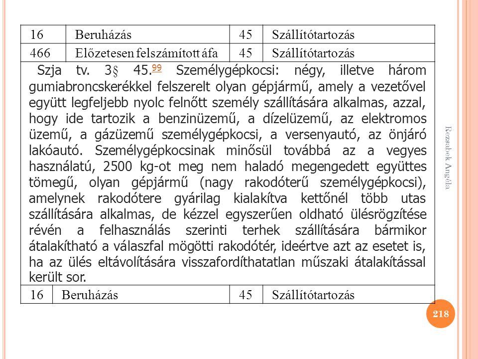 Rezsabek Angéla 218 16Beruházás45Szállítótartozás 466Előzetesen felszámított áfa45Szállítótartozás Szja tv. 3§ 45. 99 Személygépkocsi: négy, illetve h
