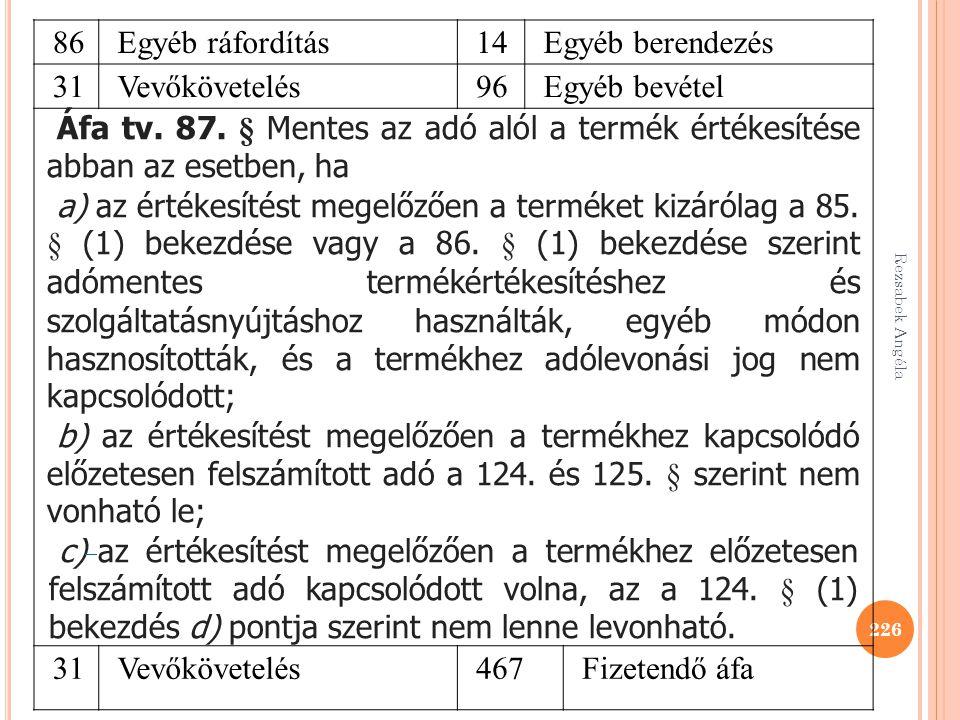 Rezsabek Angéla 226 86Egyéb ráfordítás14Egyéb berendezés 31Vevőkövetelés96Egyéb bevétel Áfa tv. 87. § Mentes az adó alól a termék értékesítése abban a