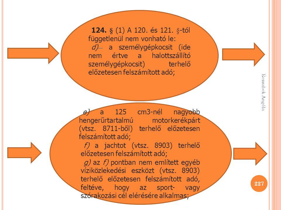 Rezsabek Angéla 227 124. § (1) A 120. és 121. §-tól függetlenül nem vonható le: d) a személygépkocsit (ide nem értve a halottszállító személygépkocsit