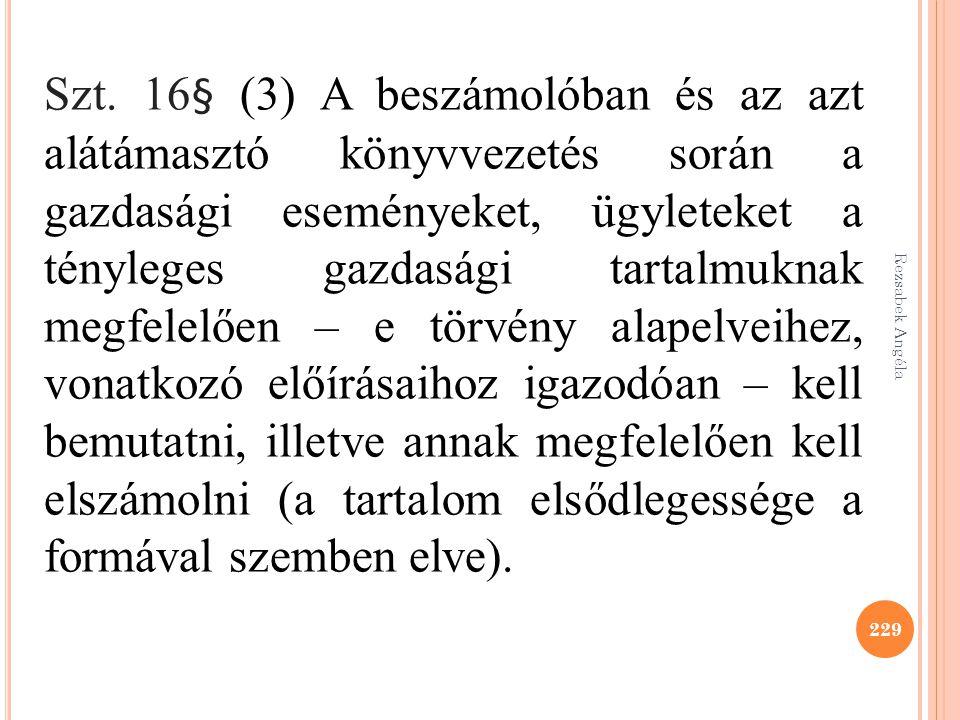 Rezsabek Angéla 229 Szt. 16§ (3) A beszámolóban és az azt alátámasztó könyvvezetés során a gazdasági eseményeket, ügyleteket a tényleges gazdasági tar