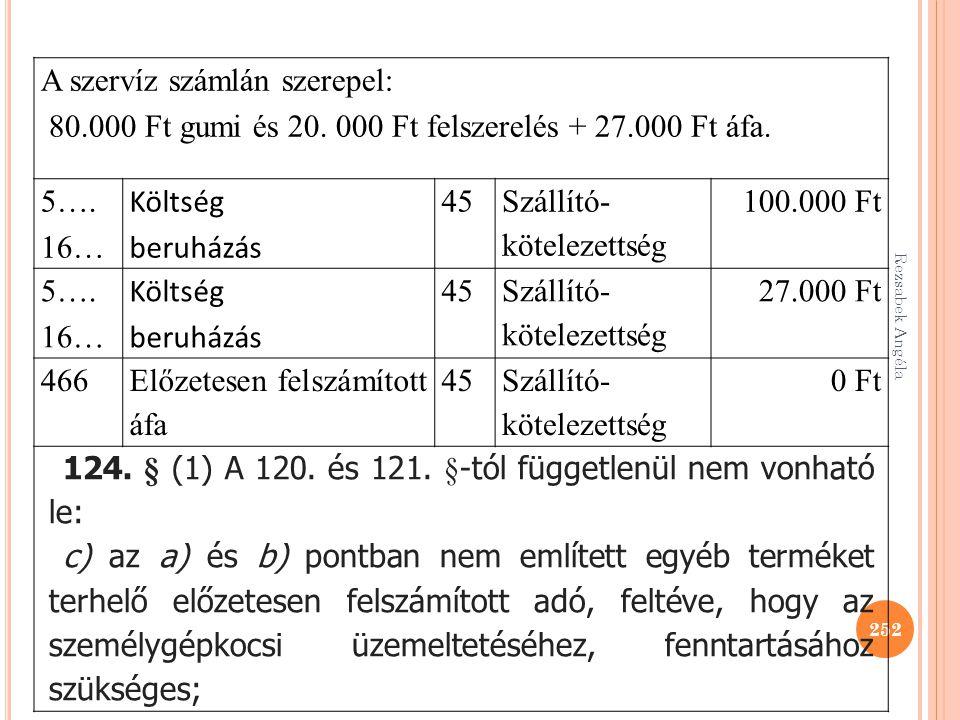 Rezsabek Angéla 252 A szervíz számlán szerepel: 80.000 Ft gumi és 20. 000 Ft felszerelés + 27.000 Ft áfa. 5…. 16… Költség beruházás 45 Szállító- kötel