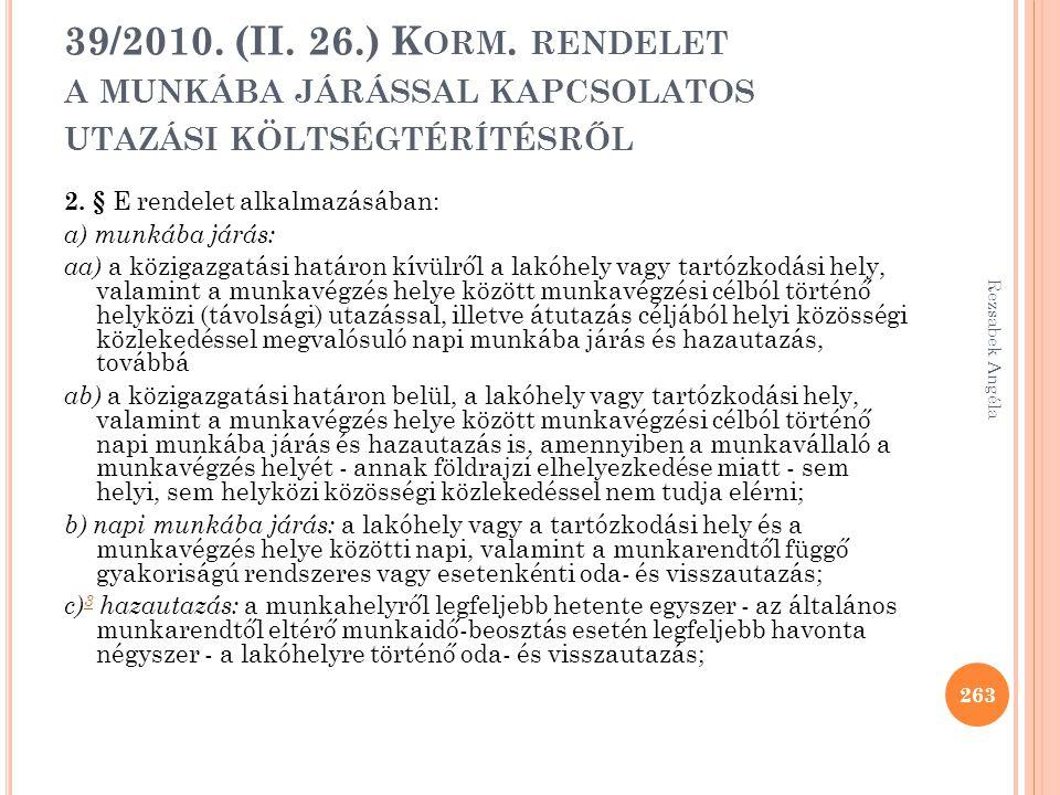 39/2010. (II. 26.) K ORM. RENDELET A MUNKÁBA JÁRÁSSAL KAPCSOLATOS UTAZÁSI KÖLTSÉGTÉRÍTÉSRŐL 2. § E rendelet alkalmazásában: a) munkába járás: aa) a kö