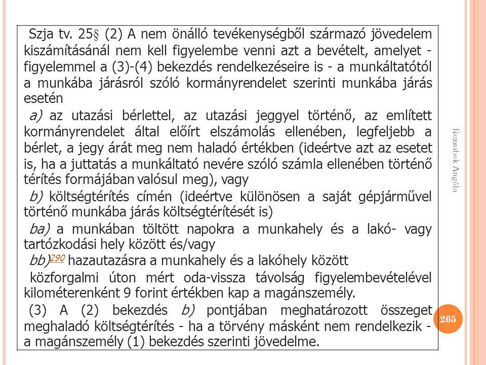 265 Szja tv. 25§ (2) A nem önálló tevékenységből származó jövedelem kiszámításánál nem kell figyelembe venni azt a bevételt, amelyet - figyelemmel a (