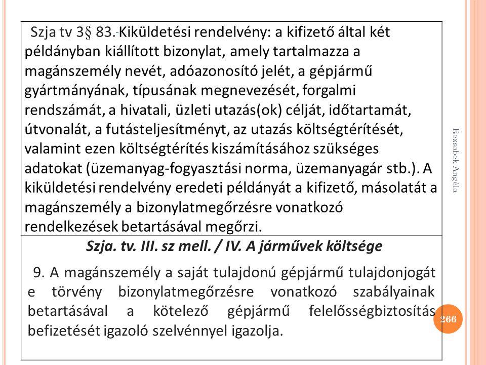Rezsabek Angéla 266 Szja tv 3§ 83. Kiküldetési rendelvény: a kifizető által két példányban kiállított bizonylat, amely tartalmazza a magánszemély nevé