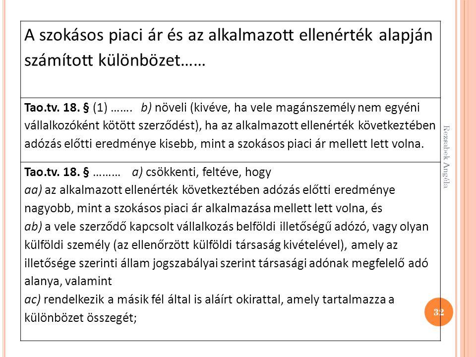 Rezsabek Angéla 32 A szokásos piaci ár és az alkalmazott ellenérték alapján számított különbözet…… Tao.tv. 18. § (1) ……. b) növeli (kivéve, ha vele ma