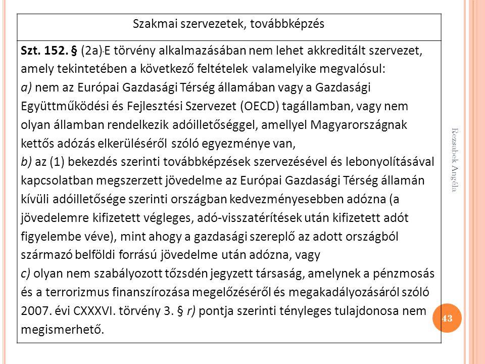 43 Szakmai szervezetek, továbbképzés Szt. 152. § (2a) E törvény alkalmazásában nem lehet akkreditált szervezet, amely tekintetében a következő feltéte