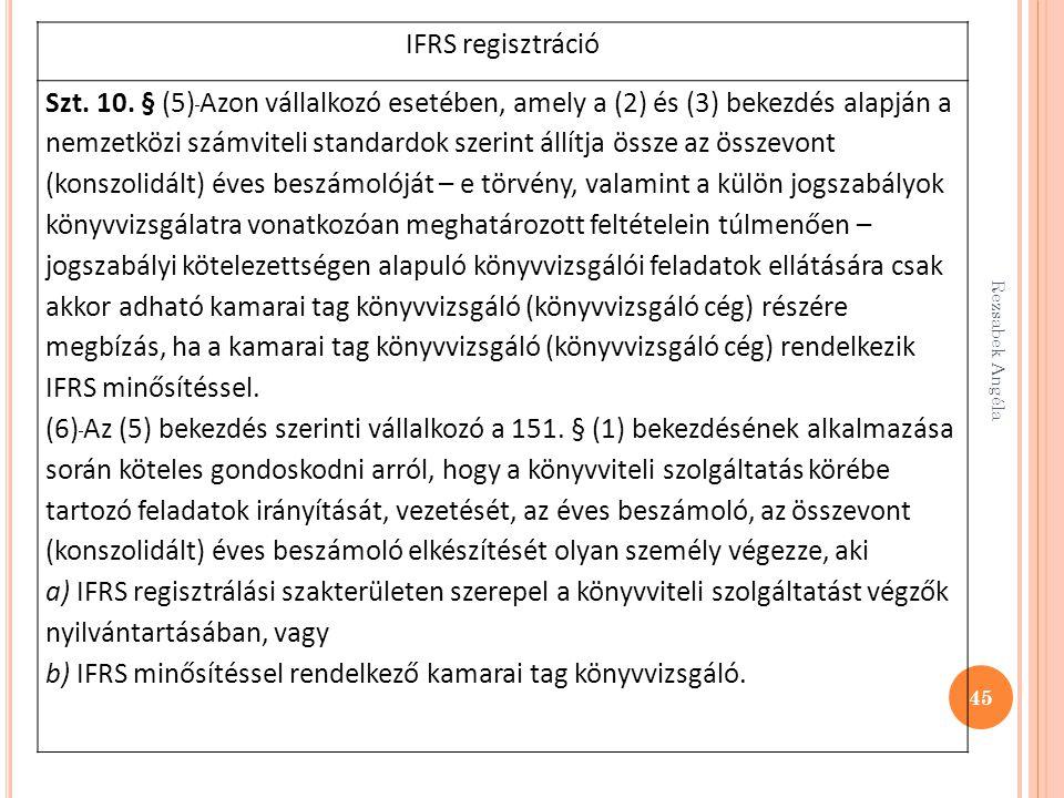 45 IFRS regisztráció Szt. 10. § (5) Azon vállalkozó esetében, amely a (2) és (3) bekezdés alapján a nemzetközi számviteli standardok szerint állítja ö