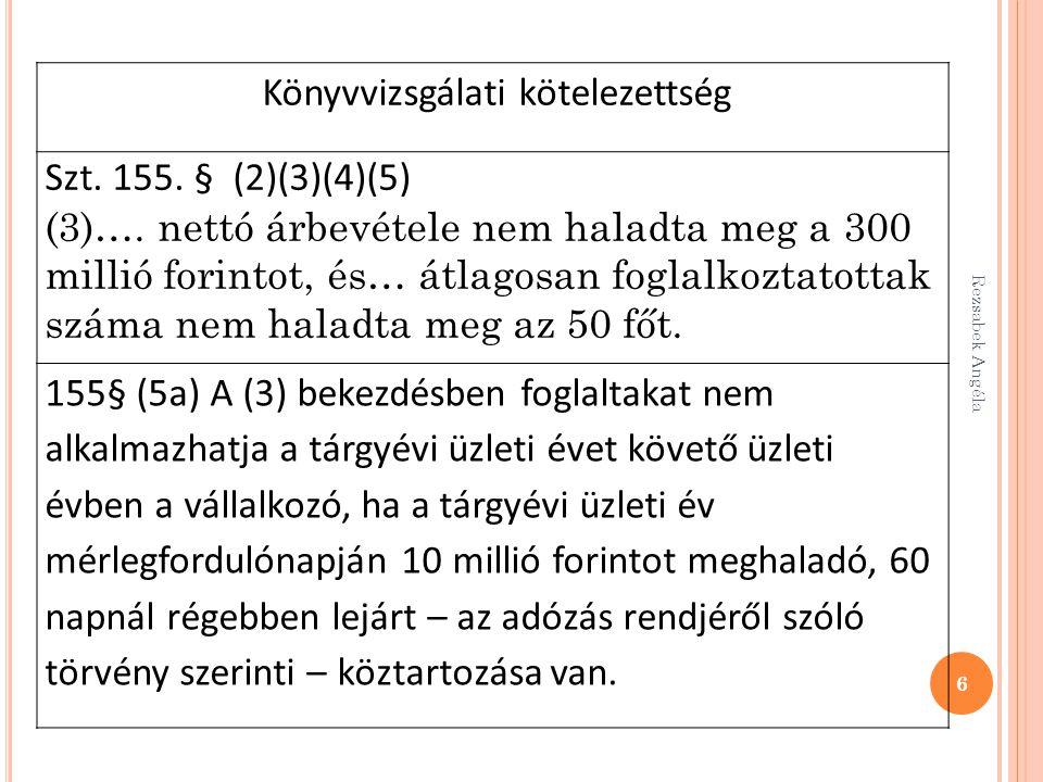 6 Könyvvizsgálati kötelezettség Szt. 155. § (2)(3)(4)(5) (3)…. nettó árbevétele nem haladta meg a 300 millió forintot, és… átlagosan foglalkoztatottak