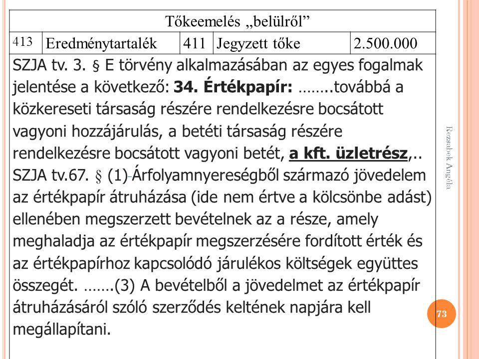 """73 Tőkeemelés """"belülről"""" 413 Eredménytartalék411Jegyzett tőke2.500.000 SZJA tv. 3. § E törvény alkalmazásában az egyes fogalmak jelentése a következő:"""