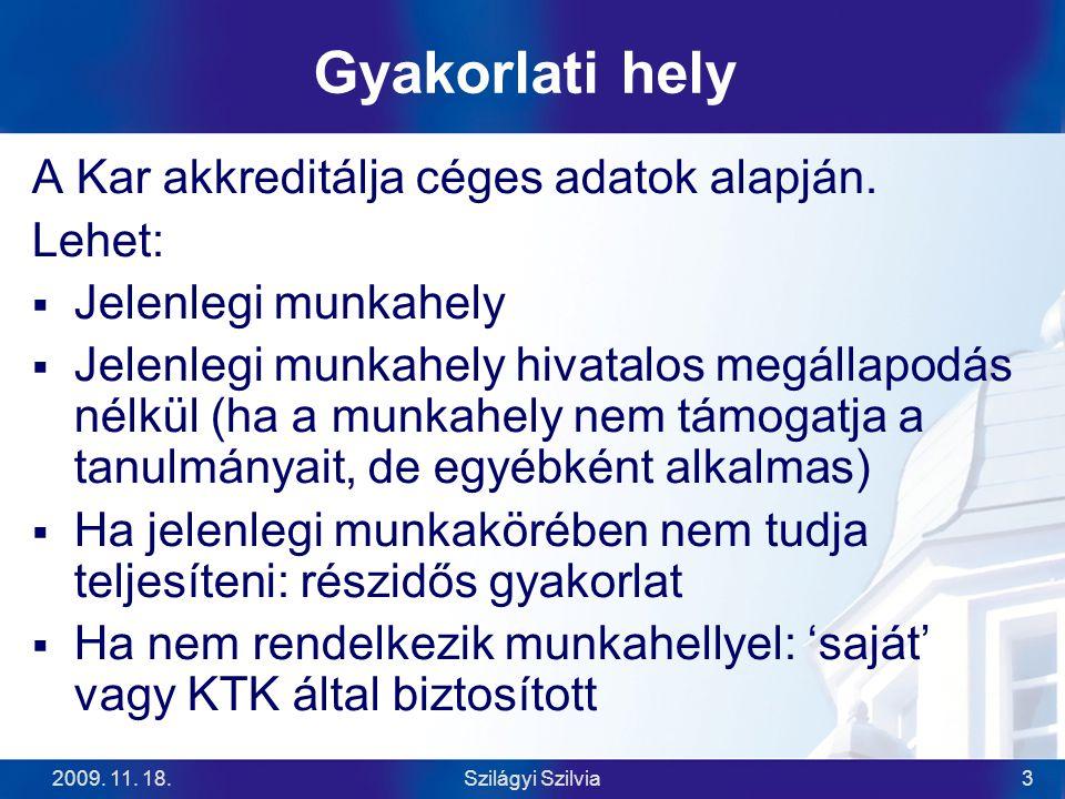 2009. 11. 18.Szilágyi Szilvia3 Gyakorlati hely A Kar akkreditálja céges adatok alapján.