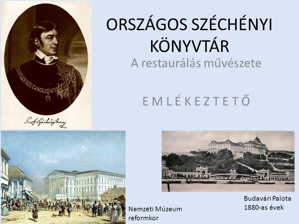 ORSZÁGOS SZÉCHÉNYI KÖNYVTÁR A restaurálás művészete E M L É K E Z T E T Ő Nemzeti Múzeum reformkor Budavári Palota 1880-as évek