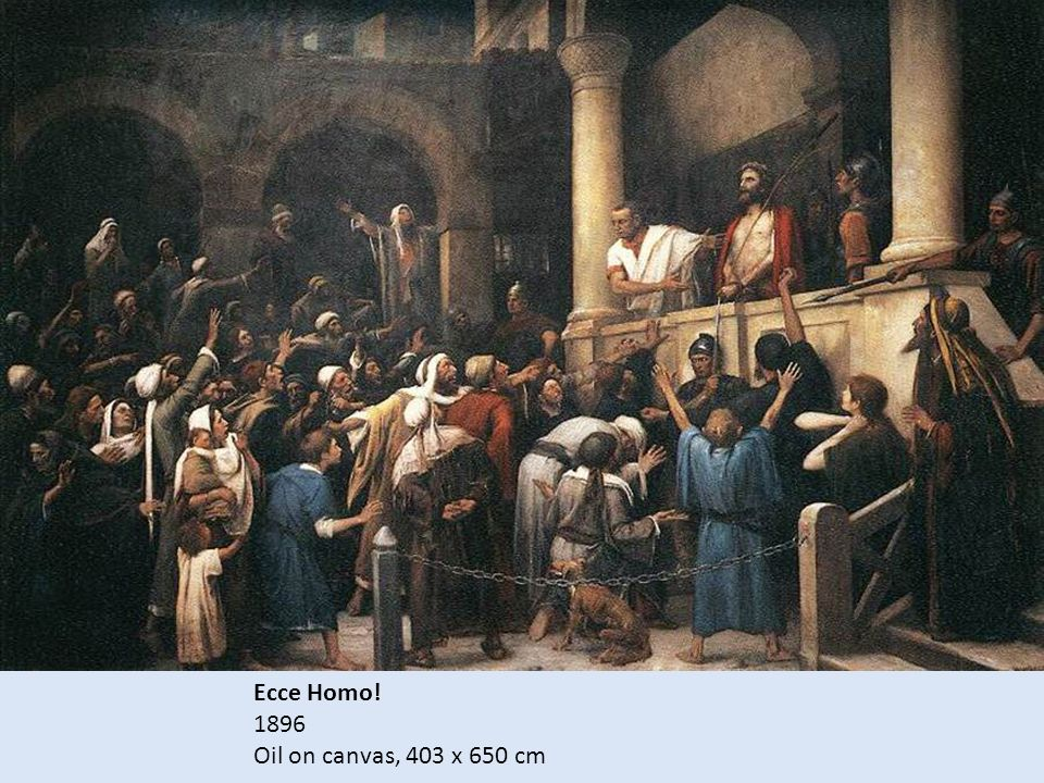 Ecce Homo! 1896 Oil on canvas, 403 x 650 cm