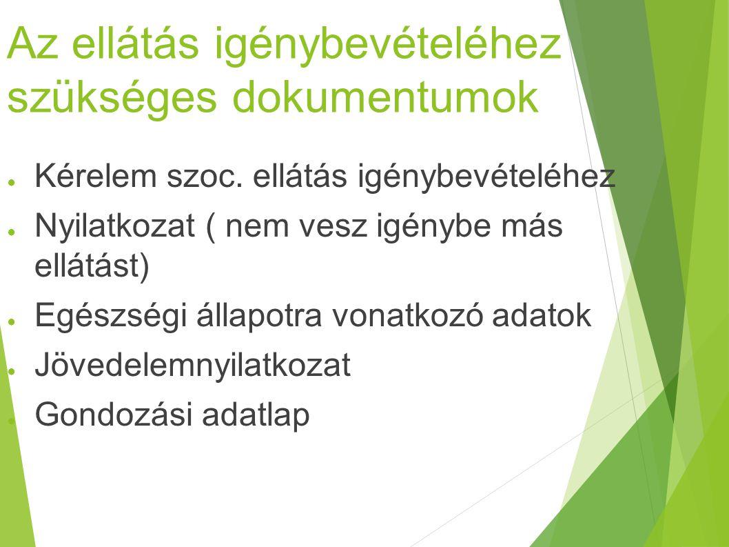 Az ellátás igénybevételéhez szükséges dokumentumok ● Kérelem szoc. ellátás igénybevételéhez ● Nyilatkozat ( nem vesz igénybe más ellátást) ● Egészségi