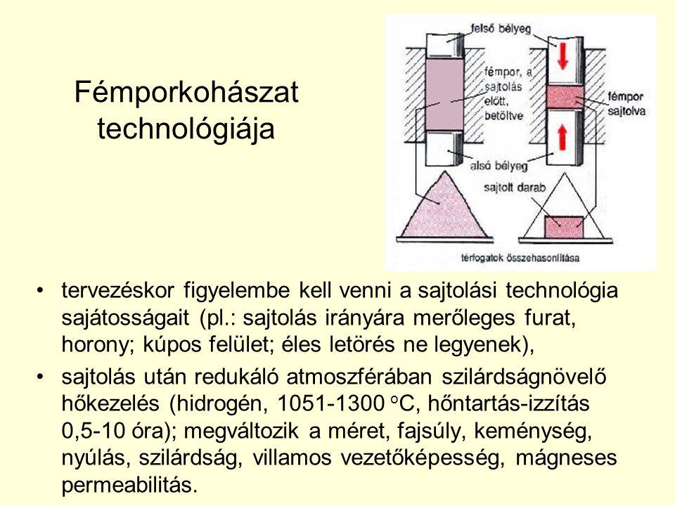 Fémporkohászat technológiája tervezéskor figyelembe kell venni a sajtolási technológia sajátosságait (pl.: sajtolás irányára merőleges furat, horony;