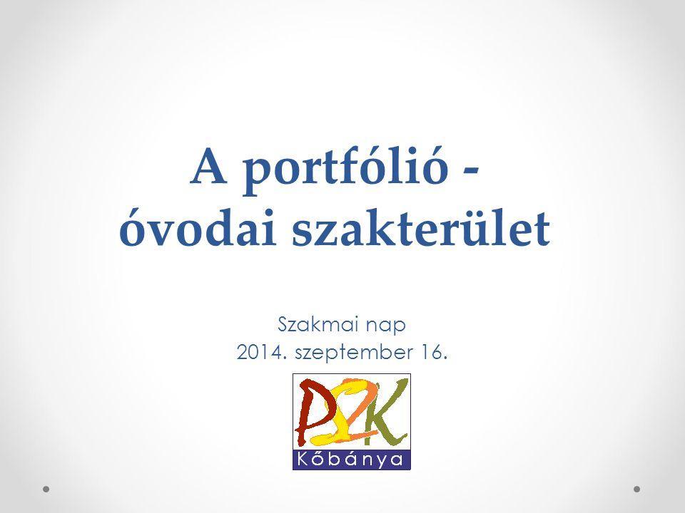 A portfólió - óvodai szakterület Szakmai nap 2014. szeptember 16.
