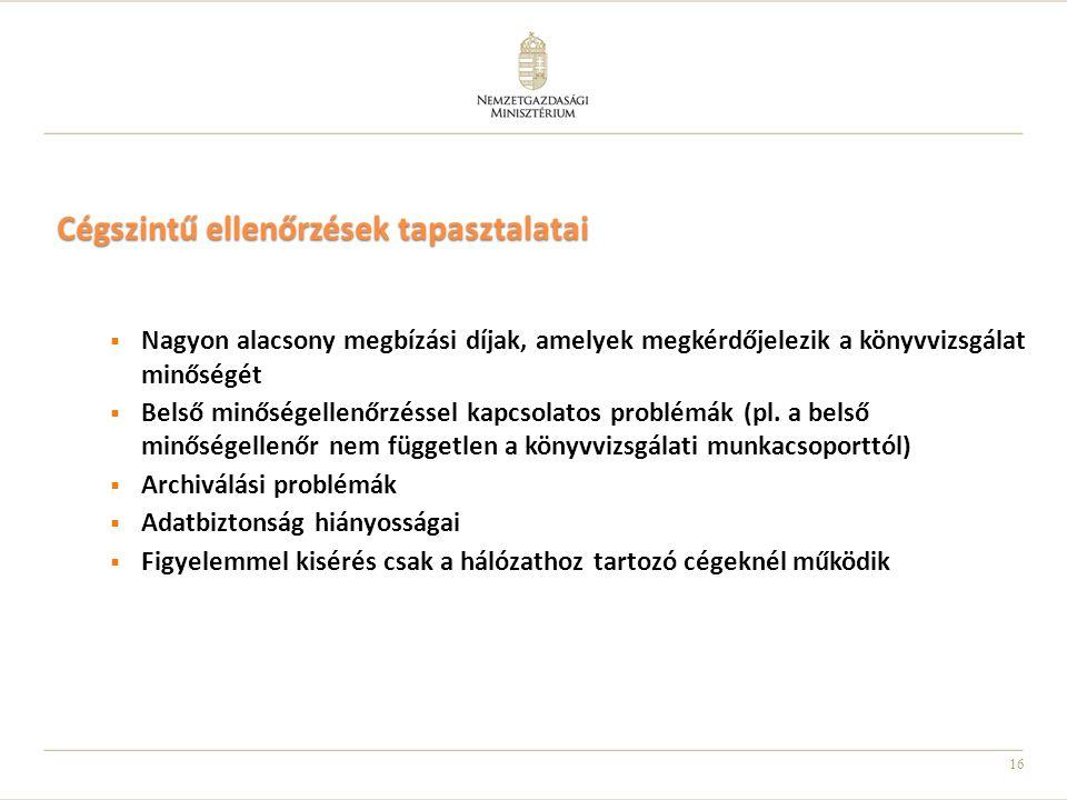 16 Cégszintű ellenőrzések tapasztalatai  Nagyon alacsony megbízási díjak, amelyek megkérdőjelezik a könyvvizsgálat minőségét  Belső minőségellenőrzéssel kapcsolatos problémák (pl.