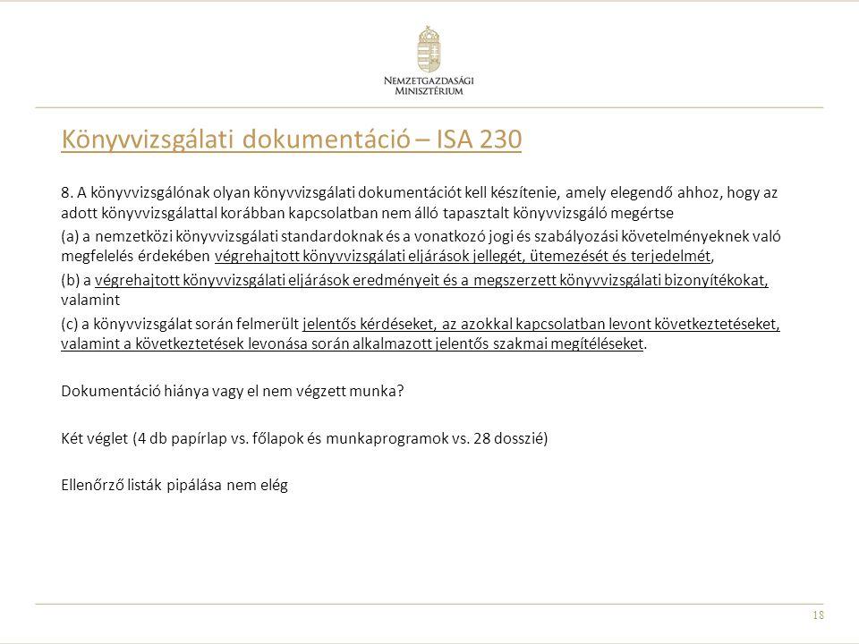 18 Könyvvizsgálati dokumentáció – ISA 230 8. A könyvvizsgálónak olyan könyvvizsgálati dokumentációt kell készítenie, amely elegendő ahhoz, hogy az ado
