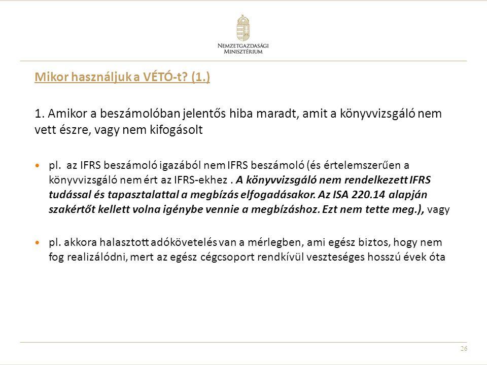 26 Mikor használjuk a VÉTÓ-t? (1.) 1. Amikor a beszámolóban jelentős hiba maradt, amit a könyvvizsgáló nem vett észre, vagy nem kifogásolt pl. az IFRS