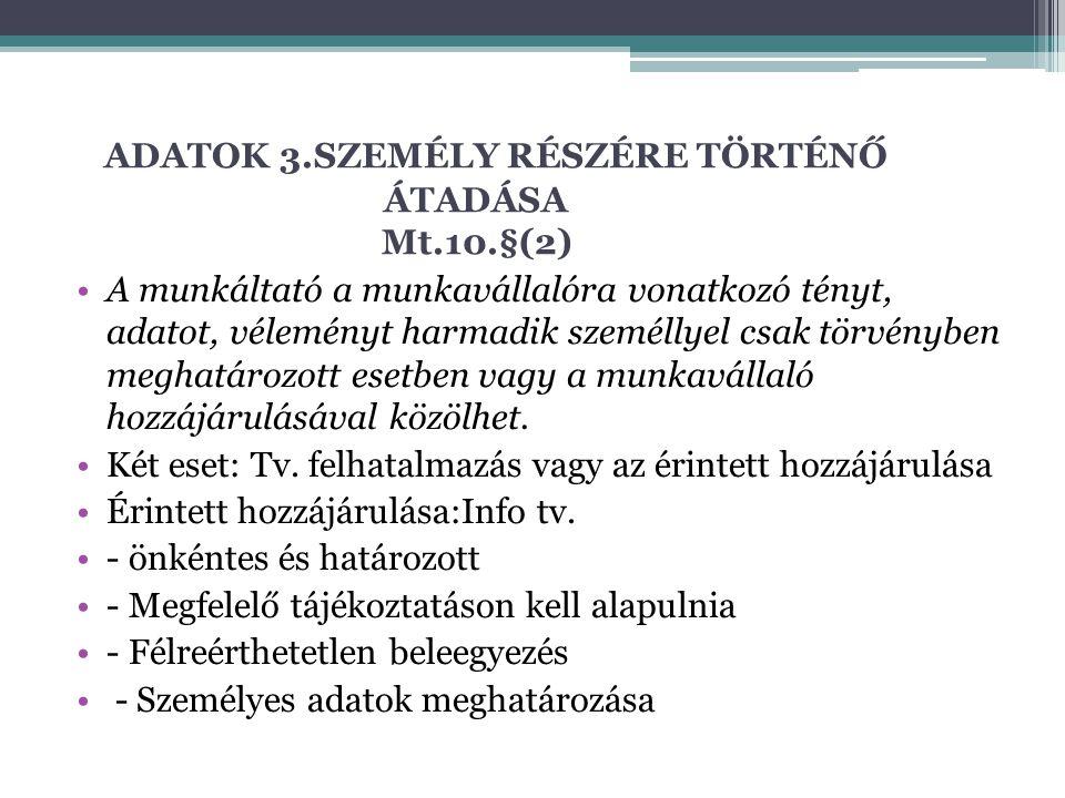 ADATOK 3.SZEMÉLY RÉSZÉRE TÖRTÉNŐ ÁTADÁSA Mt.10.§(2) A munkáltató a munkavállalóra vonatkozó tényt, adatot, véleményt harmadik személlyel csak törvényb